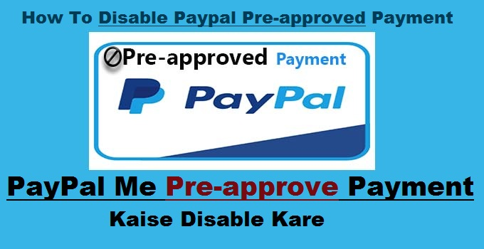 PayPal Me Pre-approved Payment Kaise Disable Kare