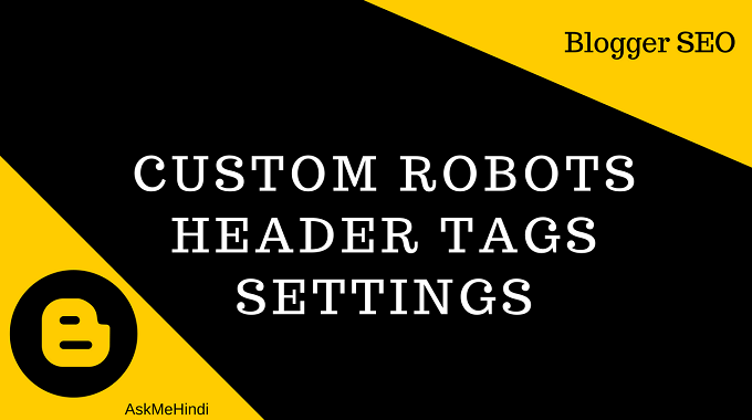 Blogger Custom Robots Header Tags Settings Kaise Kare