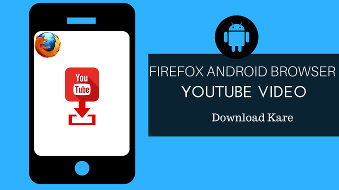 Android Firefox Browser: Download HQ YouTube Video
