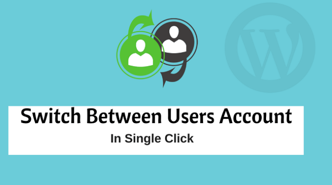 WordPress: Switch Between Users Account in One Click