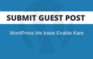 Submit Guest Post WordPress Me Kaise Allow kare?