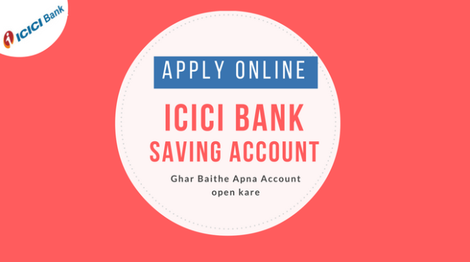 ICICI Bank Me Online Saving Account Kaise Open Kare?