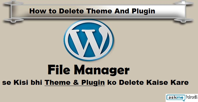File Manager Se Theme/Plugin kaise Delete Kare